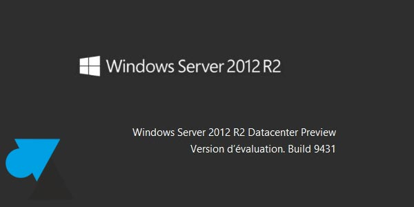 Télécharger et installer Windows Server 2012 R2 Preview