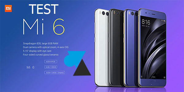 Test : smartphone Xiaomi Mi6
